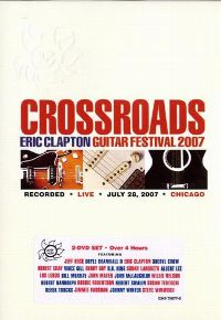 Cover Eric Clapton - Crossroads Guitar Festival 2007 - Recorded Live July 28, 2007 Chicago [DVD]
